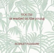 scarlet pleasure - youth is wasted on the young - cd